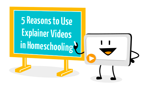 5 reasons to use explainer videos in homeschooling